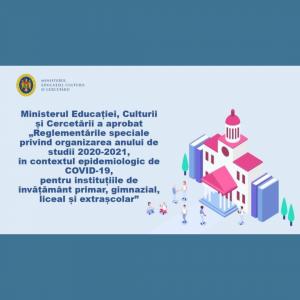 Reglementările speciale privind organizarea anului de studii 2020-2021, în contextul epidemiologic de COVID-19, pentru instituțiile de învățământ primar, gimnazial, liceal și extrașcolar