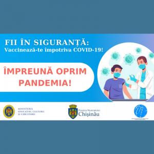 Fii în siguranță: Vaccinează-te împotriva COVID-19!